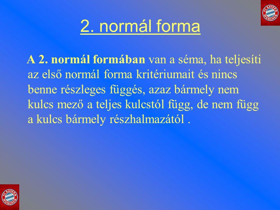 2. normál forma A 2. normál formában van a séma, ha teljesíti az első normál forma kritériumait és nincs benne részleges függés, azaz bármely nem kulc