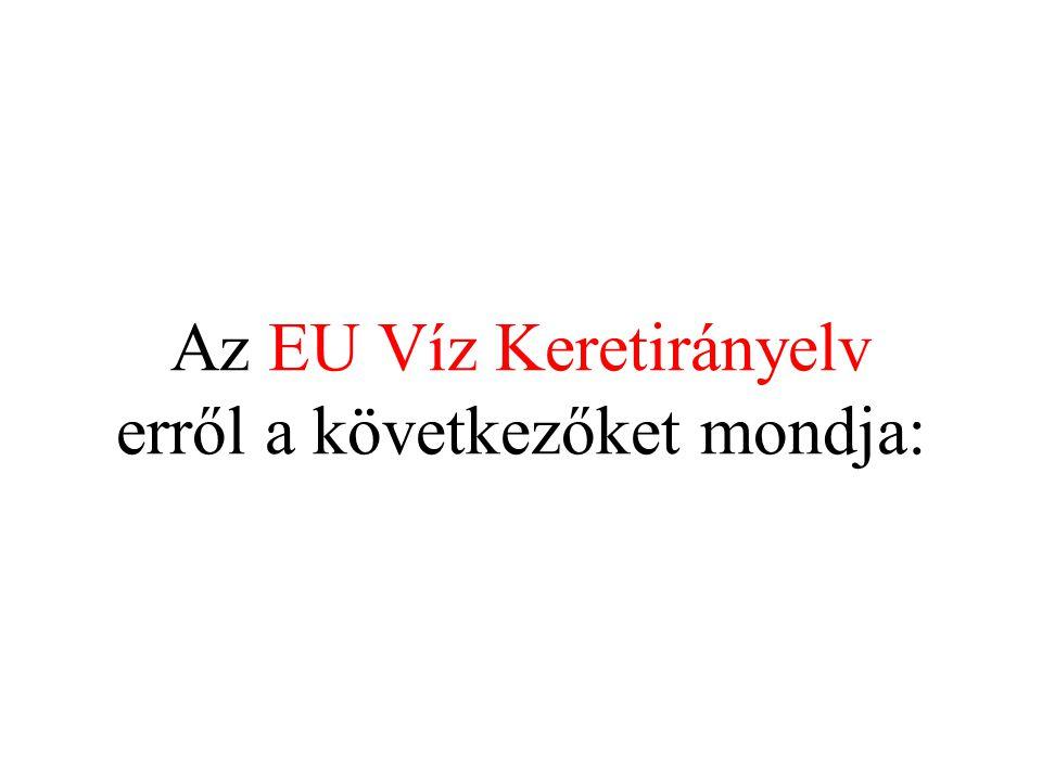 Az EU Víz Keretirányelv erről a következőket mondja: