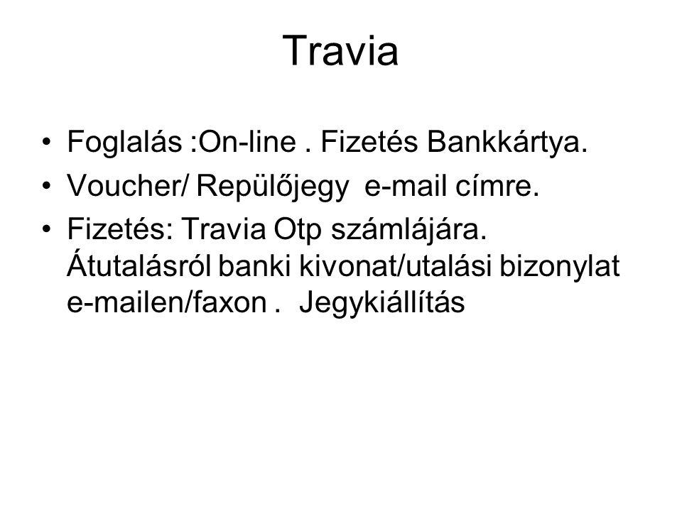 Travia Foglalás :On-line. Fizetés Bankkártya. Voucher/ Repülőjegy e-mail címre.
