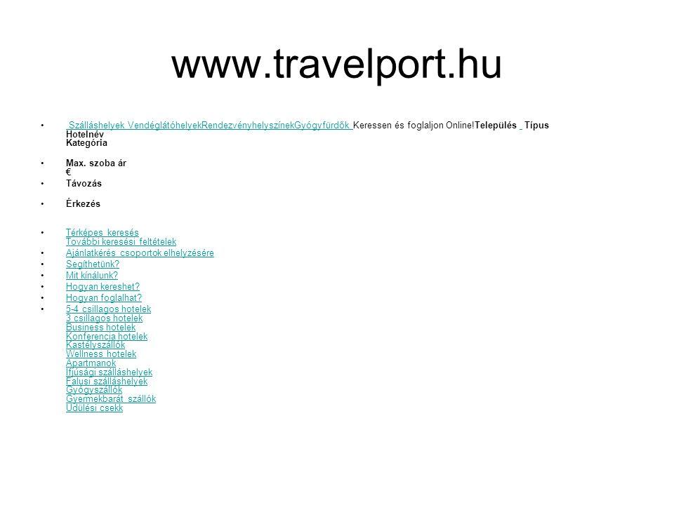 www.travelport.hu Szálláshelyek VendéglátóhelyekRendezvényhelyszínekGyógyfürdők Keressen és foglaljon Online!Település Típus Hotelnév Kategória Szálláshelyek VendéglátóhelyekRendezvényhelyszínekGyógyfürdők Max.