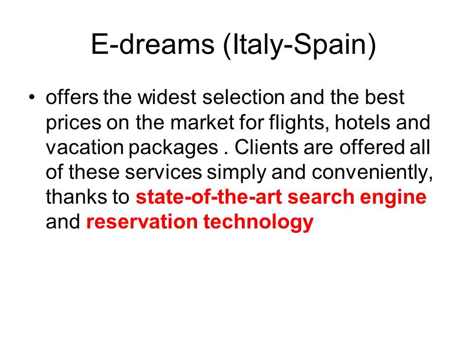 E-dreams (Italy-Spain) offers the widest selection and the best prices on the market for flights, hotels and vacation packages. Clients are offered al