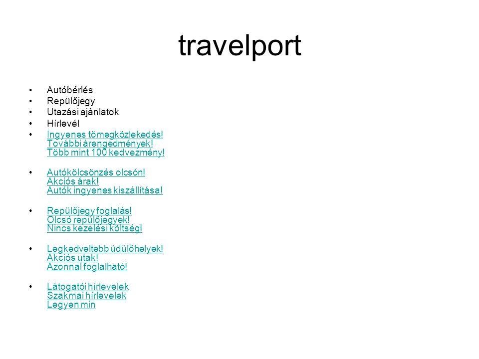 travelport Autóbérlés Repülőjegy Utazási ajánlatok Hírlevél Ingyenes tömegközlekedés.