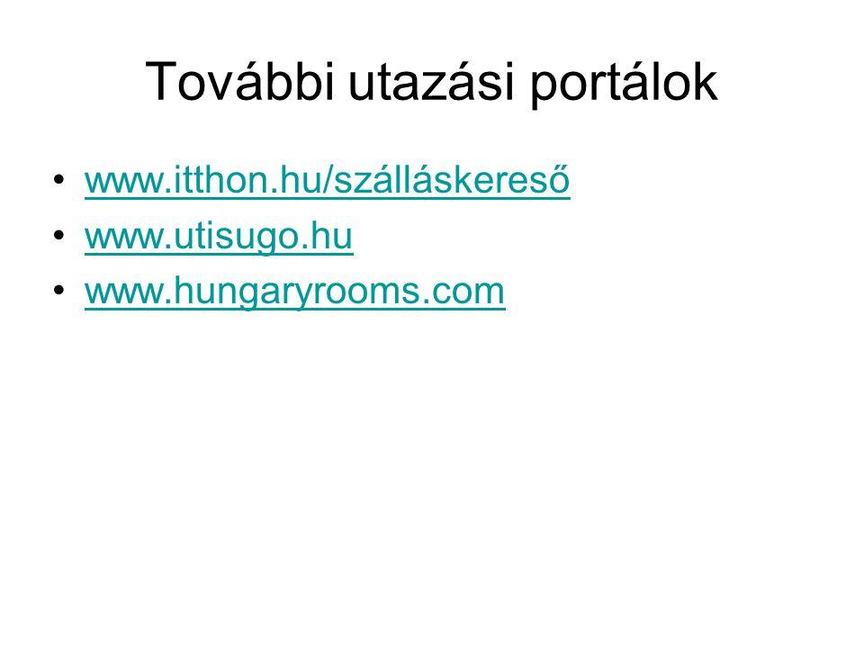 További utazási portálok www.itthon.hu/szálláskereső www.utisugo.hu www.hungaryrooms.com