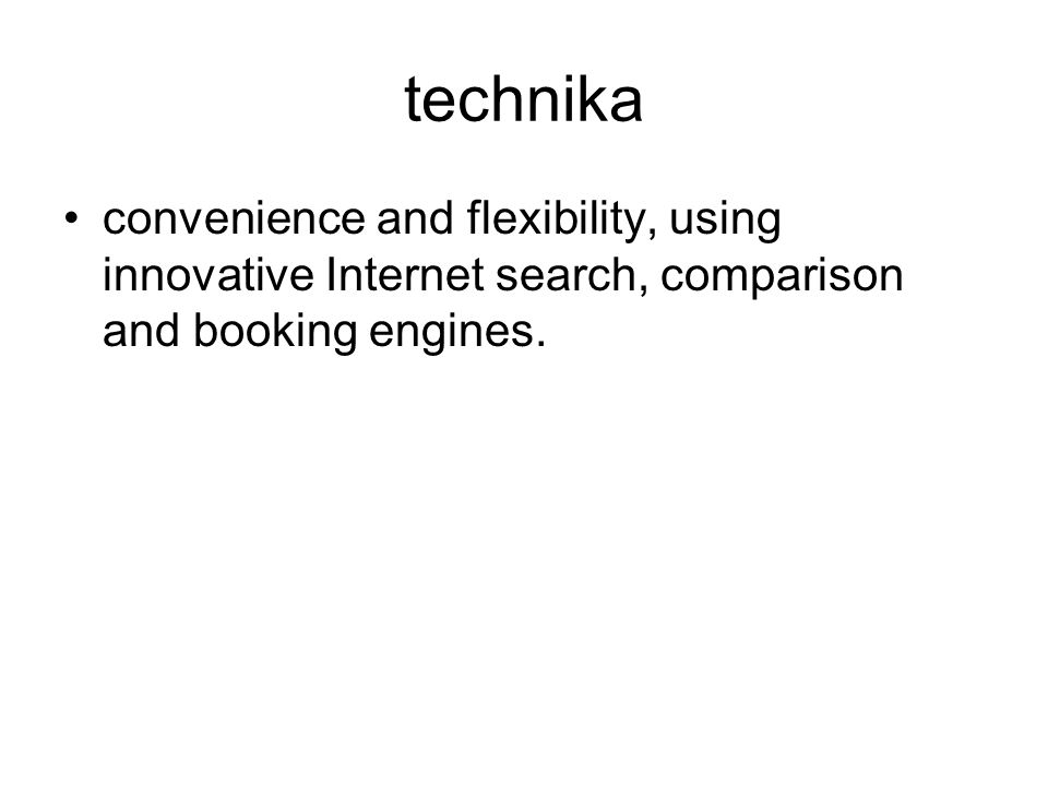 technika convenience and flexibility, using innovative Internet search, comparison and booking engines.
