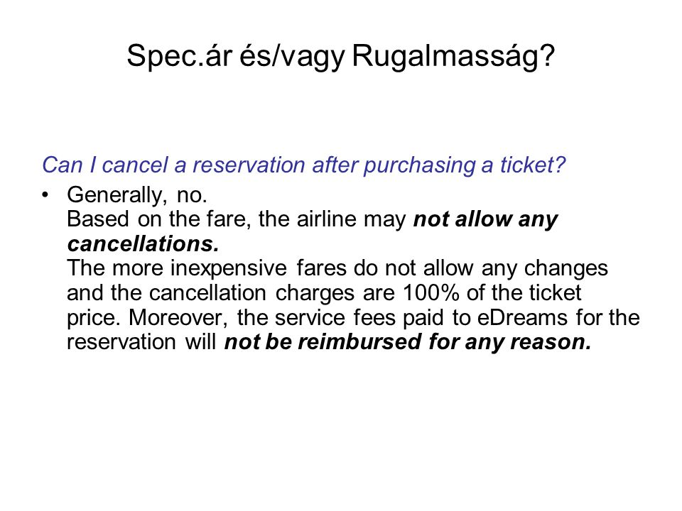 Spec.ár és/vagy Rugalmasság? Can I cancel a reservation after purchasing a ticket? Generally, no. Based on the fare, the airline may not allow any can