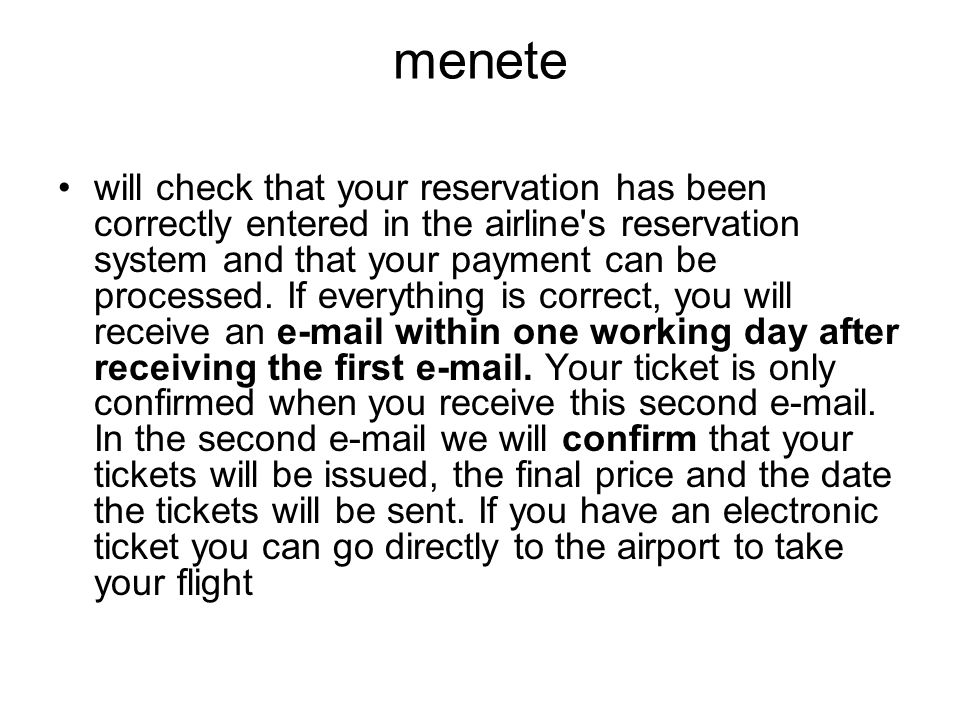 menete will check that your reservation has been correctly entered in the airline's reservation system and that your payment can be processed. If ever