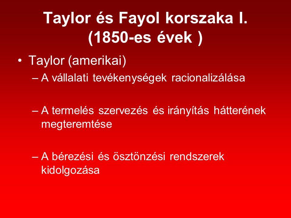 Taylor és Fayol korszaka I. (1850-es évek ) Taylor (amerikai) –A vállalati tevékenységek racionalizálása –A termelés szervezés és irányítás hátterének