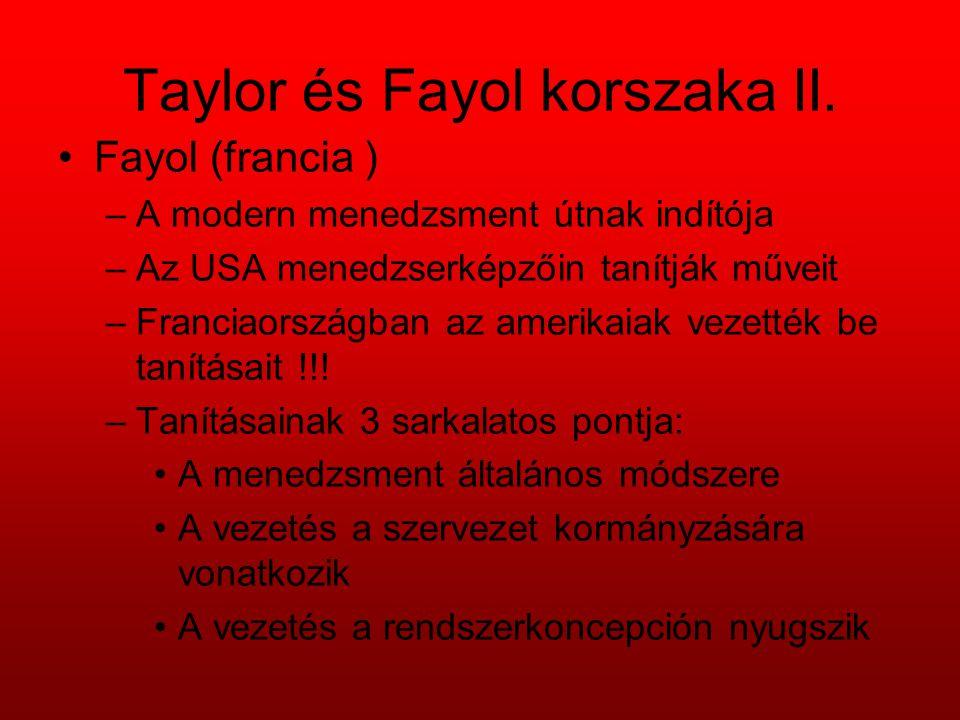 Taylor és Fayol korszaka II. Fayol (francia ) –A modern menedzsment útnak indítója –Az USA menedzserképzőin tanítják műveit –Franciaországban az ameri