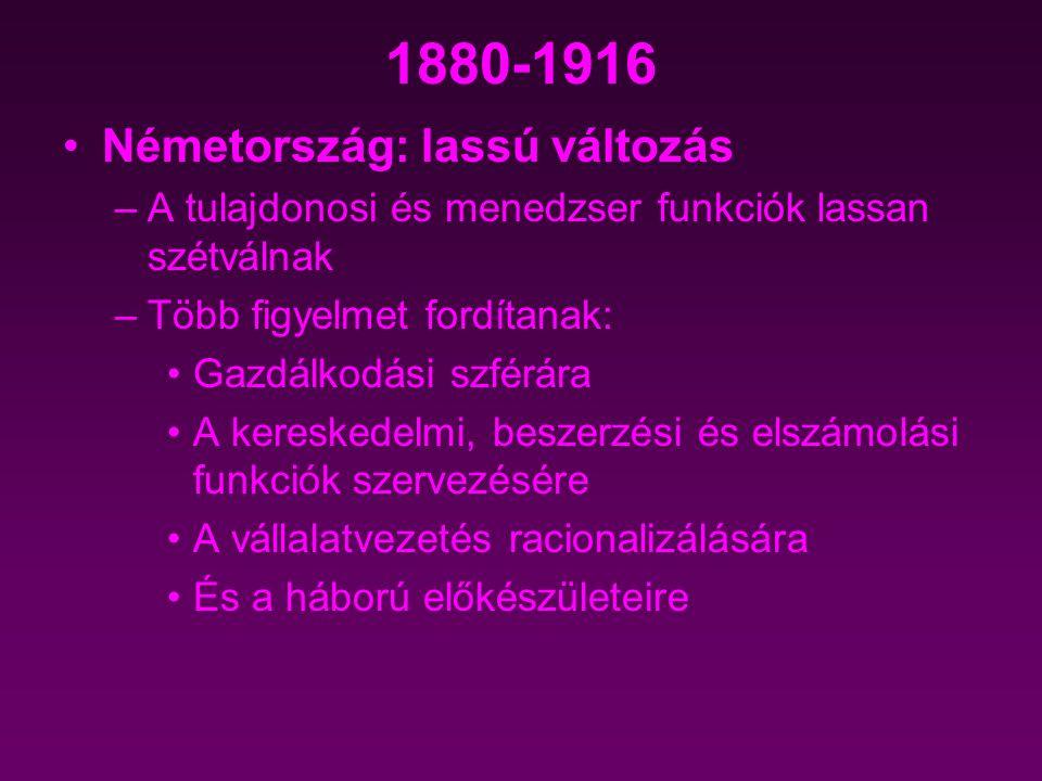 1880-1916 Németország: lassú változás –A tulajdonosi és menedzser funkciók lassan szétválnak –Több figyelmet fordítanak: Gazdálkodási szférára A keres