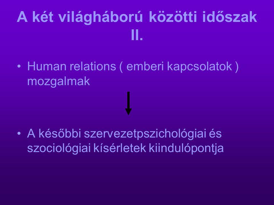 A két világháború közötti időszak II. Human relations ( emberi kapcsolatok ) mozgalmak A későbbi szervezetpszichológiai és szociológiai kísérletek kii