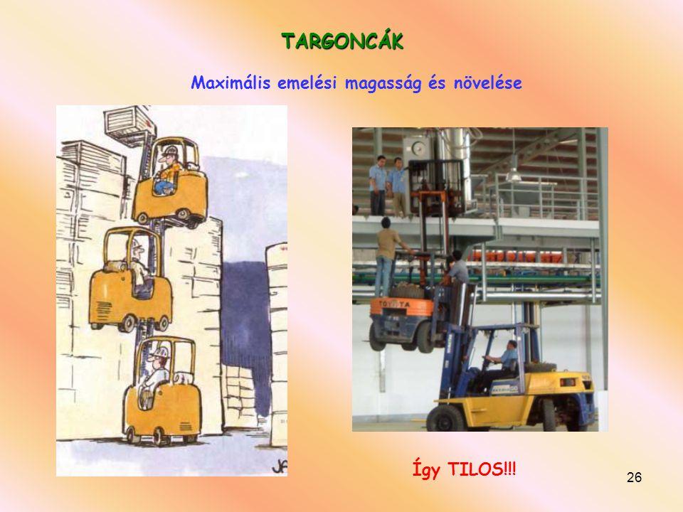 26 TARGONCÁK Maximális emelési magasság és növelése Így TILOS!!!