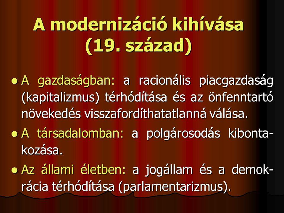 A modernizáció kihívása (19. század) A gazdaságban: a racionális piacgazdaság (kapitalizmus) térhódítása és az önfenntartó növekedés visszafordíthatat