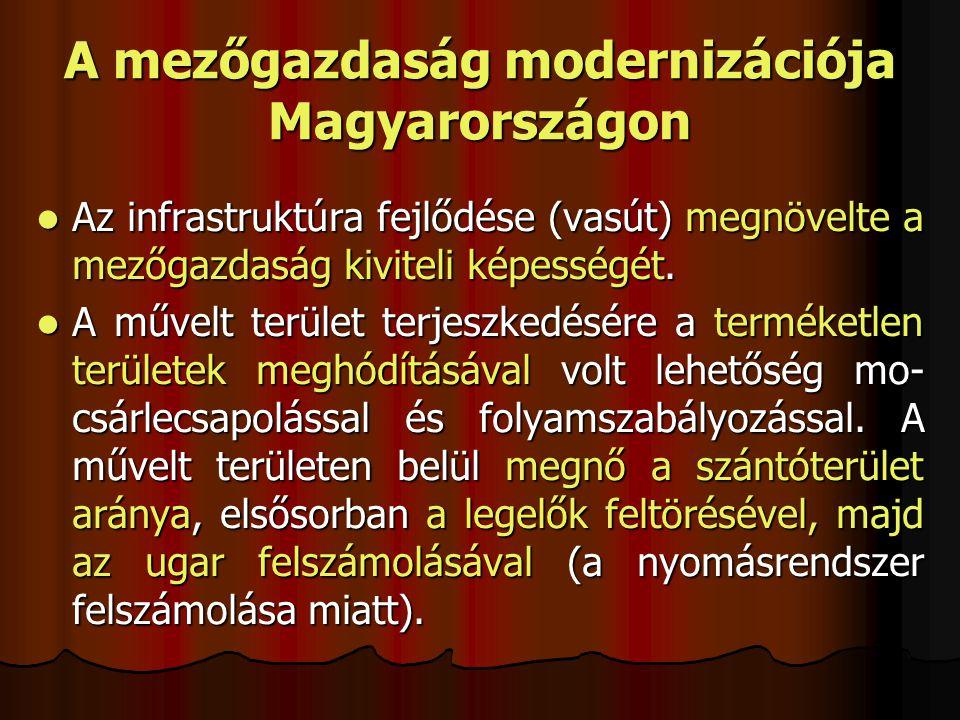 A mezőgazdaság modernizációja Magyarországon Az infrastruktúra fejlődése (vasút) megnövelte a mezőgazdaság kiviteli képességét. Az infrastruktúra fejl