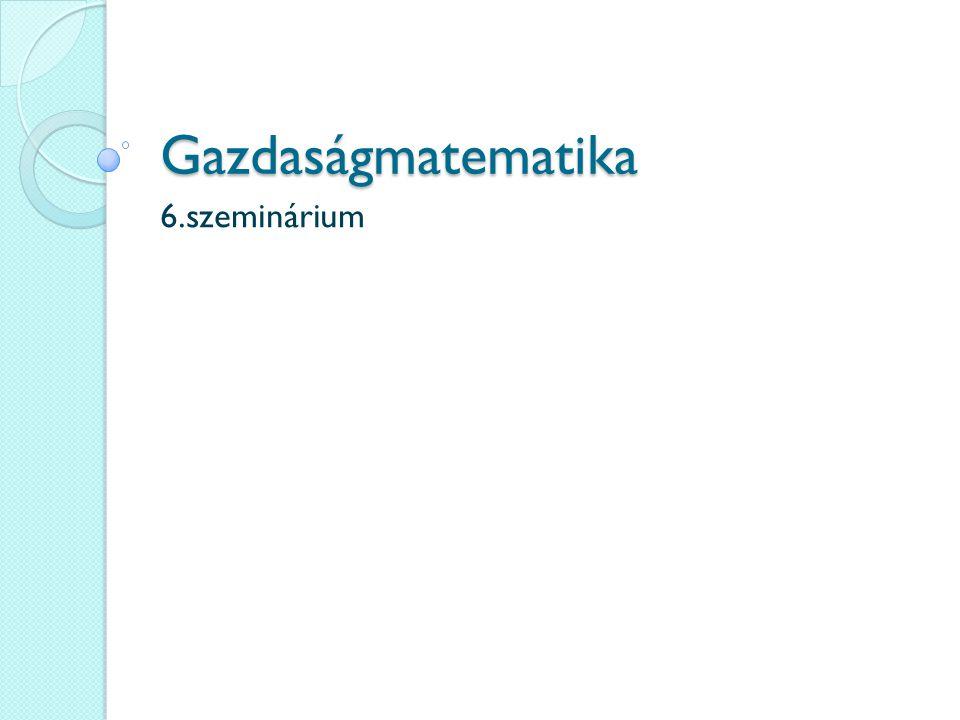 Gazdaságmatematika 6.szeminárium