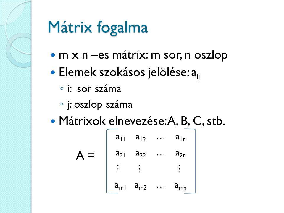 Mátrix fogalma m x n –es mátrix: m sor, n oszlop Elemek szokásos jelölése: a ij ◦ i: sor száma ◦ j: oszlop száma Mátrixok elnevezése: A, B, C, stb. A