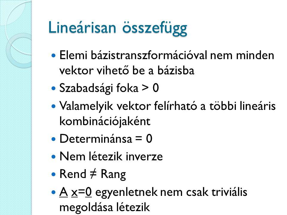 Lineárisan összefügg Elemi bázistranszformációval nem minden vektor vihető be a bázisba Szabadsági foka > 0 Valamelyik vektor felírható a többi lineár
