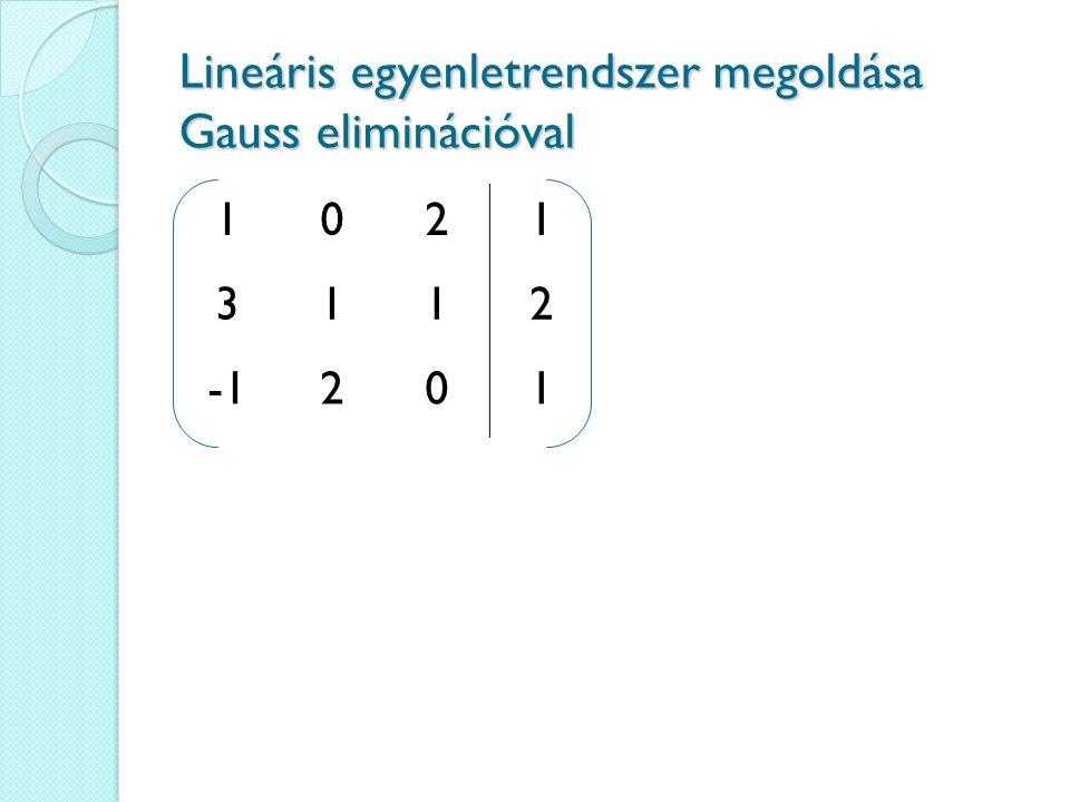 1021 3112 201 Lineáris egyenletrendszer megoldása Gauss eliminációval