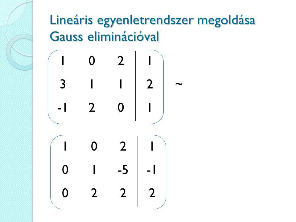 1021 3112~ 201 Lineáris egyenletrendszer megoldása Gauss eliminációval 1021 01-5 0222
