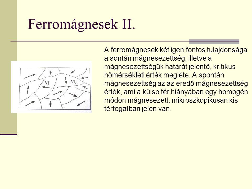 Ferromágnesek II. A ferromágnesek két igen fontos tulajdonsága a sontán mágnesezettség, illetve a mágnesezettségük határát jelentő, kritikus hőmérsékl