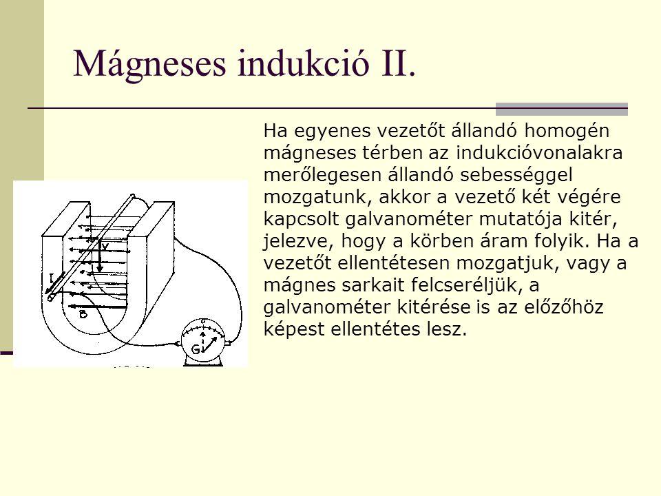Mágneses indukció II. Ha egyenes vezetőt állandó homogén mágneses térben az indukcióvonalakra merőlegesen állandó sebességgel mozgatunk, akkor a vezet