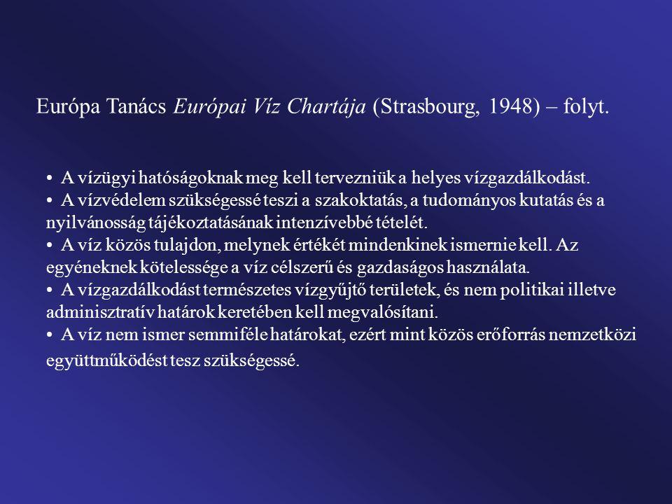 Európa Tanács Európai Víz Chartája (Strasbourg, 1948) – folyt. A vízügyi hatóságoknak meg kell tervezniük a helyes vízgazdálkodást. A vízvédelem szüks