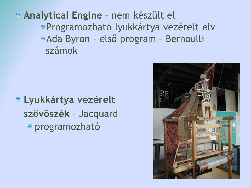 Analytical Engine – nem készült el Programozható lyukkártya vezérelt elv Ada Byron – első program – Bernoulli számok Lyukkártya vezérelt szövőszék – J