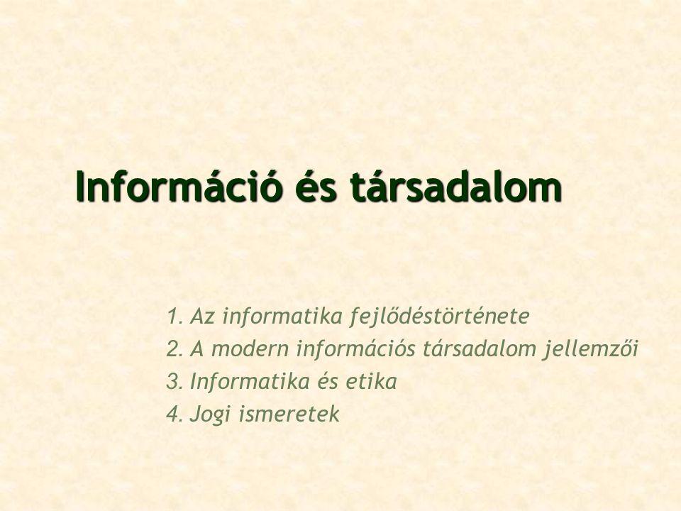 Információ és társadalom Információ és társadalom 1. Az informatika fejlődéstörténete 2. A modern információs társadalom jellemzői 3. Informatika és e