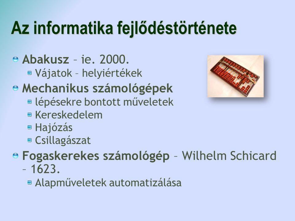 Az informatika fejlődéstörténete Abakusz – ie. 2000. Vájatok – helyiértékek Mechanikus számológépek lépésekre bontott műveletek Kereskedelem Hajózás C