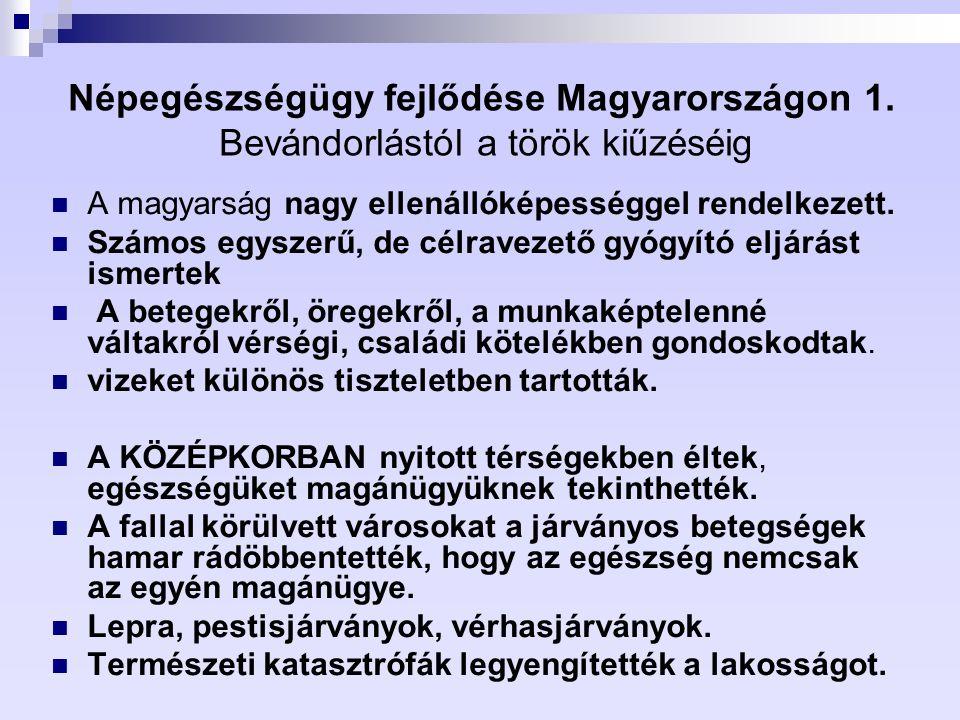 Népegészségügy fejlődése Magyarországon 1. Bevándorlástól a török kiűzéséig A magyarság nagy ellenállóképességgel rendelkezett. Számos egyszerű, de cé