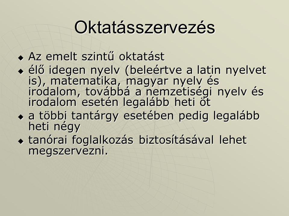 Oktatásszervezés  Az emelt szintű oktatást  élő idegen nyelv (beleértve a latin nyelvet is), matematika, magyar nyelv és irodalom, továbbá a nemzeti