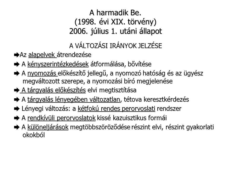 A harmadik Be. (1998. évi XIX. törvény) 2006. július 1. utáni állapot A VÁLTOZÁSI IRÁNYOK JELZÉSE ➨ Az alapelvek átrendezése ➨ A kényszerintézkedések