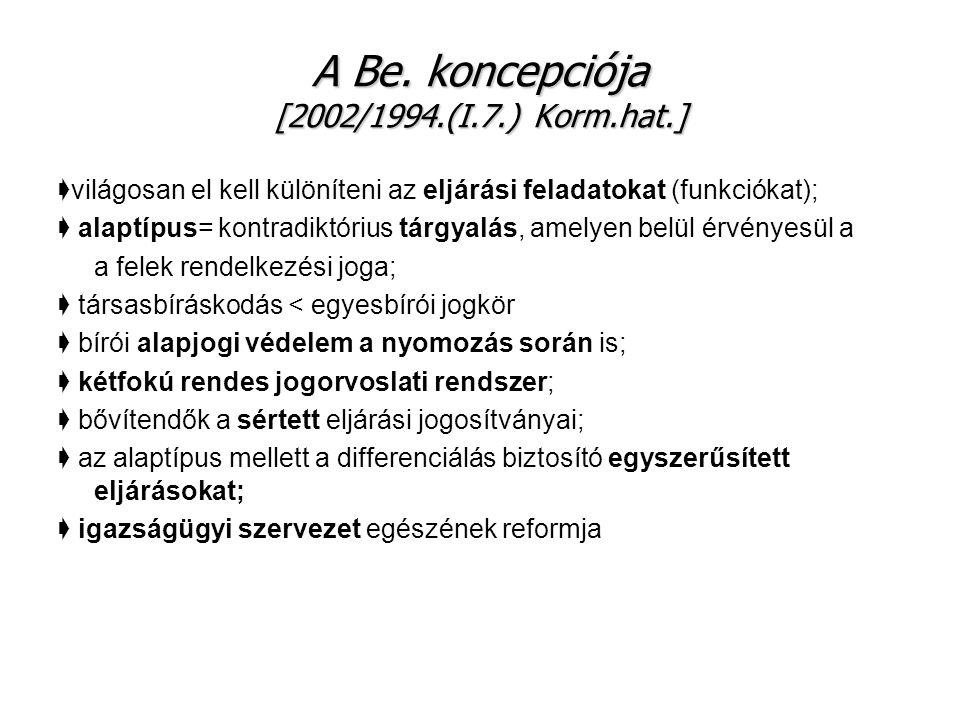 A Be. koncepciója [2002/1994.(I.7.) Korm.hat.] ➧ világosan el kell különíteni az eljárási feladatokat (funkciókat); ➧ alaptípus= kontradiktórius tárgy
