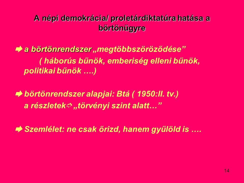 """14 A népi demokrácia/ proletárdiktatúra hatása a börtönügyre a börtönrendszer ➨ a börtönrendszer """"megtöbbszöröződése ( háborús bűnök, emberiség elleni bűnök, politikai bűnök ….) ➨ börtönrendszer alapjai: Btá ( 1950:II."""