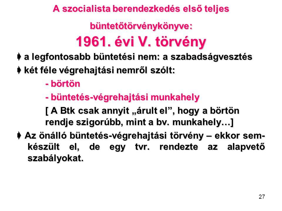 27 A szocialista berendezkedés első teljes büntetőtörvénykönyve: 1961.