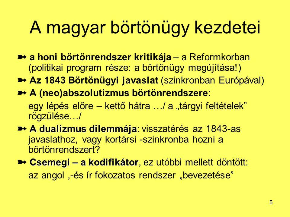 """5 A magyar börtönügy kezdetei ➽ a honi börtönrendszer kritikája – a Reformkorban (politikai program része: a börtönügy megújítása!) ➽ Az 1843 Börtönügyi javaslat (szinkronban Európával) ➽ A (neo)abszolutizmus börtönrendszere: egy lépés előre – kettő hátra …/ a """"tárgyi feltételek rögzülése…/ A dualizmus dilemmája ➽ A dualizmus dilemmája: visszatérés az 1843-as javaslathoz, vagy kortársi -szinkronba hozni a börtönrendszert."""