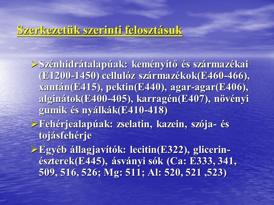 Szerkezetük szerinti felosztásuk  Szénhidrátalapúak: keményítő és származékai (E1200-1450) cellulóz származékok(E460-466), xantán(E415), pektin(E440)