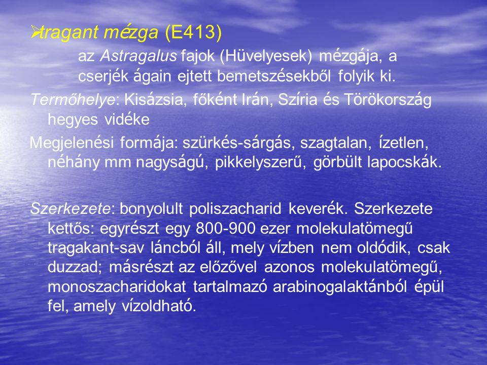   tragant m é zga (E413) az Astragalus fajok (H ü velyesek) m é zg á ja, a cserj é k á gain ejtett bemetsz é sekből folyik ki. Termőhelye: Kis á zsi
