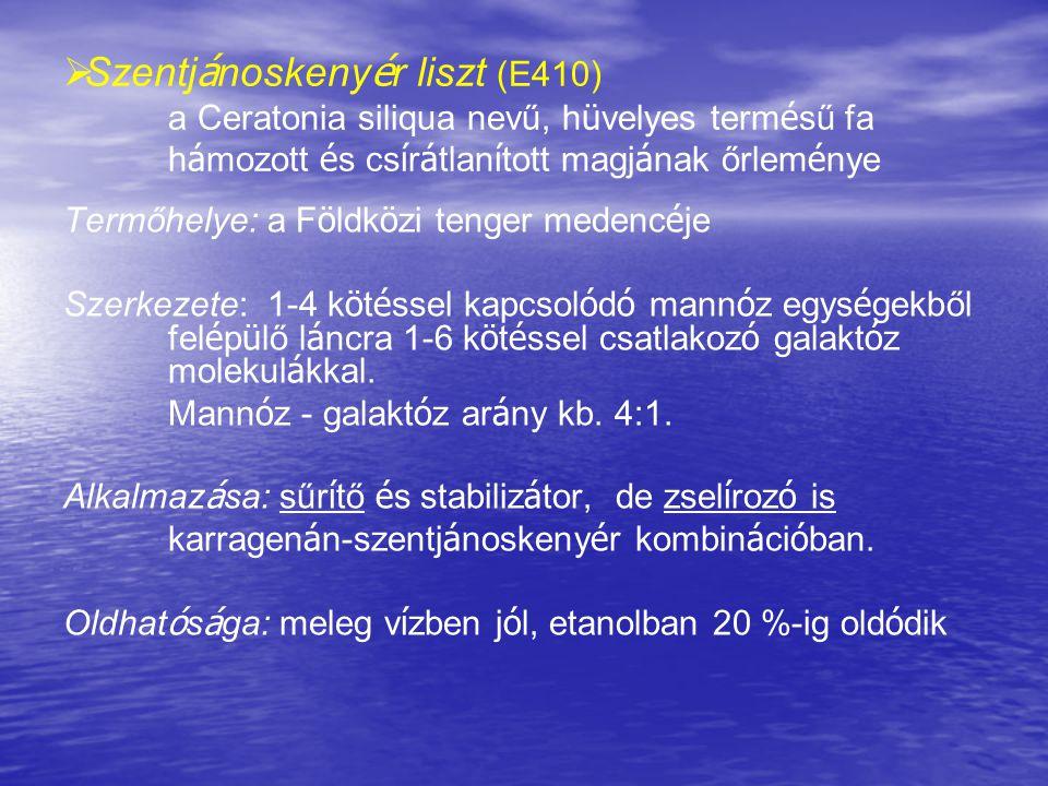   Szentj á noskeny é r liszt (E410) a Ceratonia siliqua nevű, h ü velyes term é sű fa h á mozott é s cs í r á tlan í tott magj á nak őrlem é nye Ter