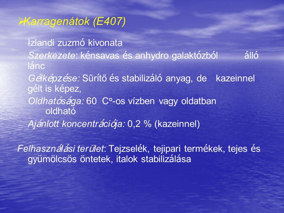   Karragenátok (E407) Izlandi zuzm ó kivonata Szerkezete: k é nsavas é s anhydro galakt ó zb ó l á ll ó l á nc G é lk é pz é se: Sűr í tő é s stabil