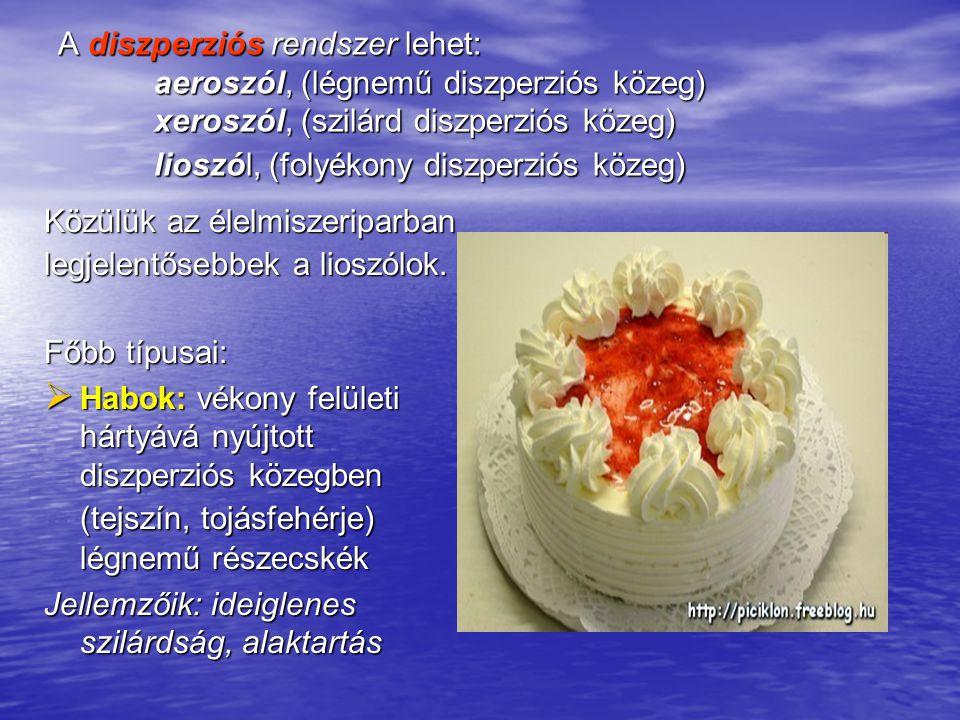 A diszperziós rendszer lehet: aeroszól, (légnemű diszperziós közeg) xeroszól, (szilárd diszperziós közeg) lioszól, (folyékony diszperziós közeg) Közül