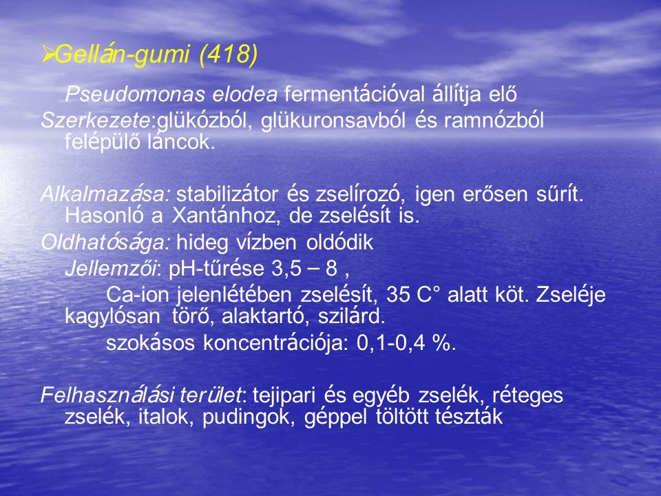   Gell á n-gumi (418) Pseudomonas elodea ferment á ci ó val á ll í tja elő Szerkezete:gl ü k ó zb ó l, gl ü kuronsavb ó l é s ramn ó zb ó l fel é p