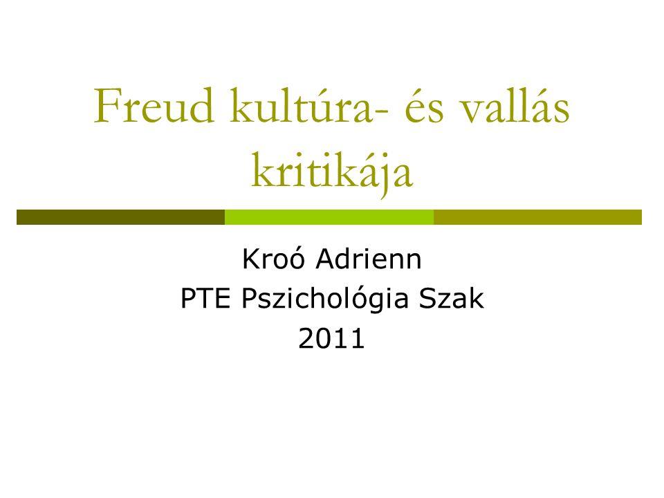 Freud kultúra- és vallás kritikája Kroó Adrienn PTE Pszichológia Szak 2011
