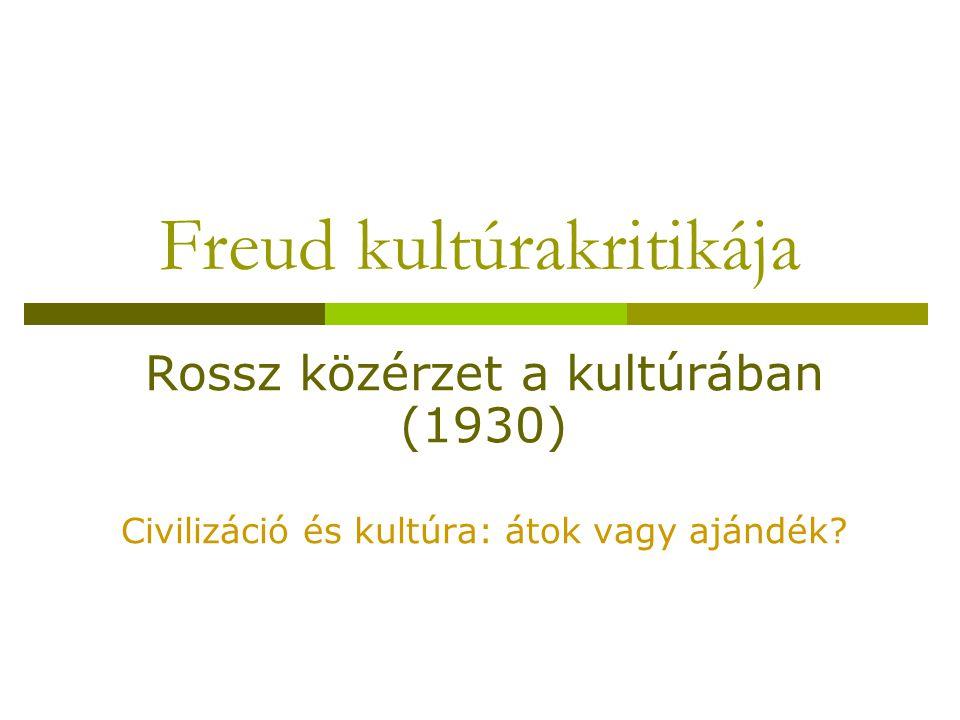 Freud kultúrakritikája Rossz közérzet a kultúrában (1930) Civilizáció és kultúra: átok vagy ajándék?