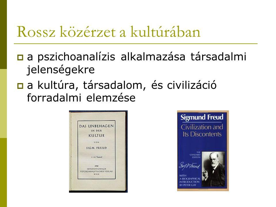 Rossz közérzet a kultúrában  a pszichoanalízis alkalmazása társadalmi jelenségekre  a kultúra, társadalom, és civilizáció forradalmi elemzése