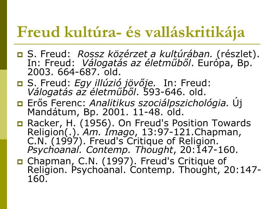 Freud kultúra- és valláskritikája  S. Freud: Rossz közérzet a kultúrában. (részlet). In: Freud: Válogatás az életműből. Európa, Bp. 2003. 664-687. ol