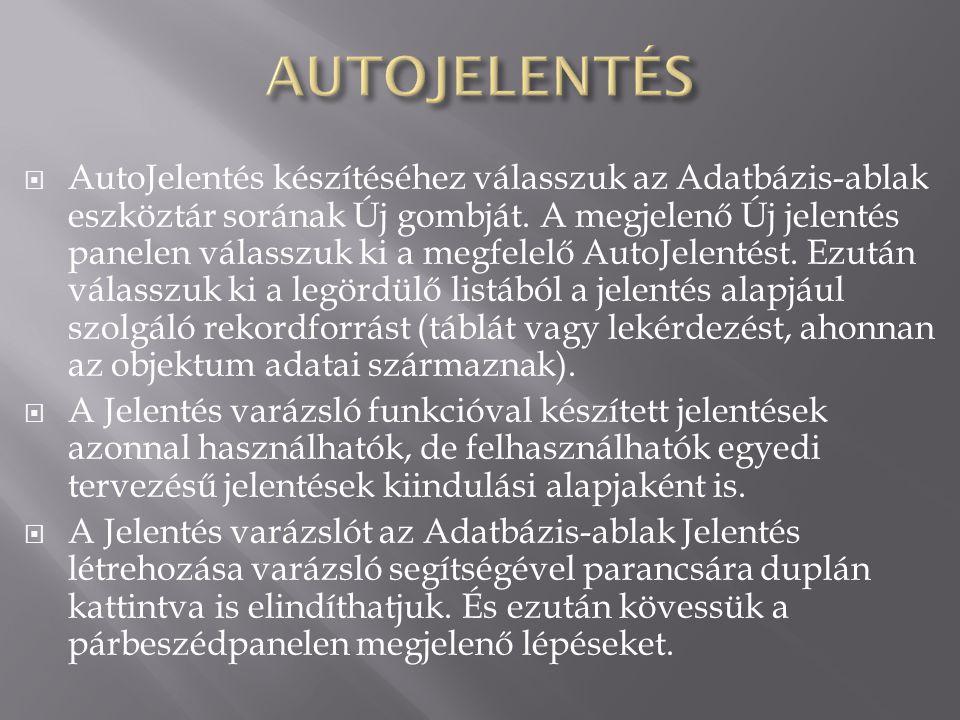  AutoJelentés készítéséhez válasszuk az Adatbázis-ablak eszköztár sorának Új gombját. A megjelenő Új jelentés panelen válasszuk ki a megfelelő AutoJe