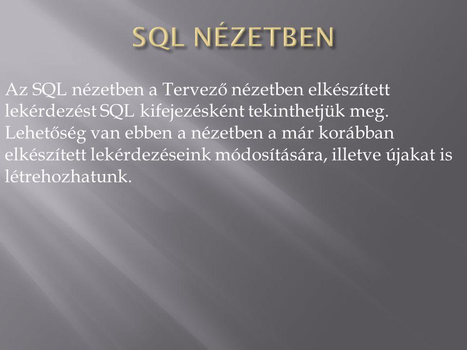 Az SQL nézetben a Tervező nézetben elkészített lekérdezést SQL kifejezésként tekinthetjük meg. Lehetőség van ebben a nézetben a már korábban elkészíte