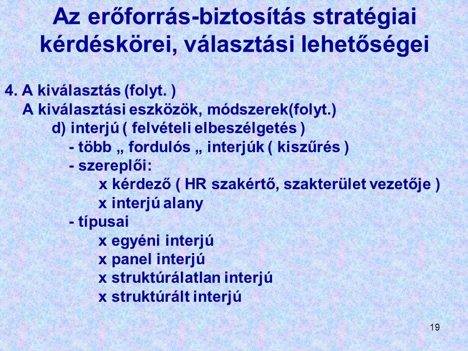 19 Az erőforrás-biztosítás stratégiai kérdéskörei, választási lehetőségei 4. A kiválasztás (folyt. ) A kiválasztási eszközök, módszerek(folyt.) d) int