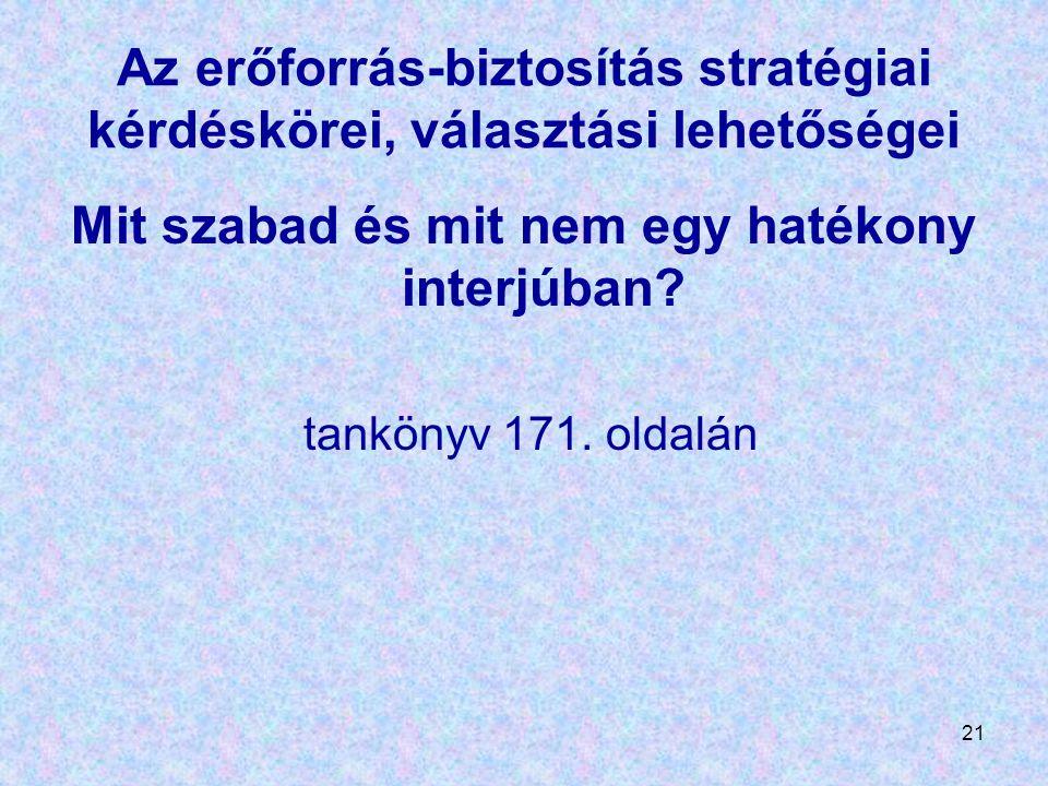 21 Az erőforrás-biztosítás stratégiai kérdéskörei, választási lehetőségei Mit szabad és mit nem egy hatékony interjúban? tankönyv 171. oldalán