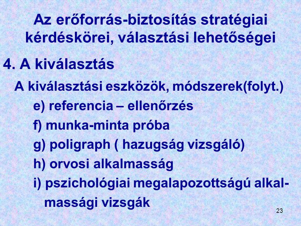 23 Az erőforrás-biztosítás stratégiai kérdéskörei, választási lehetőségei 4. A kiválasztás A kiválasztási eszközök, módszerek(folyt.) e) referencia –